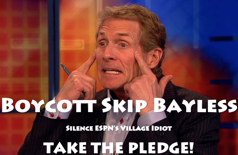 Take the pledge: Boycott Skip Bayless